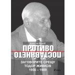 Противопоставянето. Заговорите срещу Тодор Живков 1956 – 1989