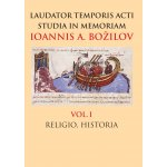 Laudaris temporis acti studia in memoriam Ioannis A. Bozilov. Vol. I